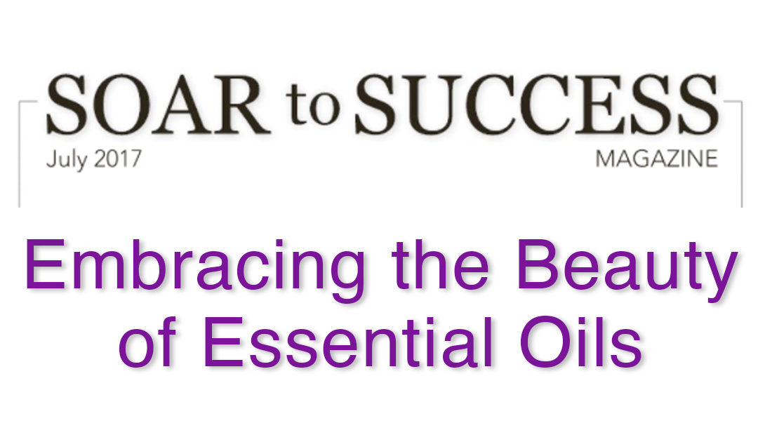 Embracing the Beauty of Essential Oils – Soar to Success Magazine